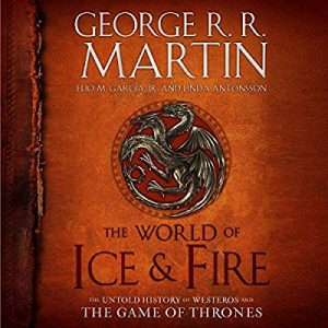 the world of ice and fire untold history of game of thrones